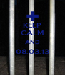 KEEP CALM AND 08.03.13  - Personalised Poster A4 size