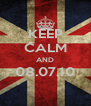 KEEP CALM AND 08.07.10  - Personalised Poster A4 size