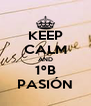 KEEP CALM AND 1ºB PASIÓN - Personalised Poster A4 size