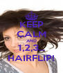 KEEP CALM AND 1,2,3... HAIRFLIP! - Personalised Poster A4 size