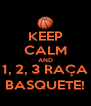 KEEP CALM AND 1, 2, 3 RAÇA BASQUETE! - Personalised Poster A4 size