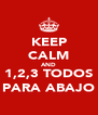 KEEP CALM AND 1,2,3 TODOS PARA ABAJO - Personalised Poster A4 size