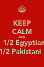 KEEP CALM AND ❤️ 1/2 Egyptian  1/2 Pakistani 🙎 - Personalised Poster A4 size
