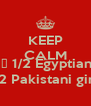 KEEP CALM AND ❤️ 1/2 Egyptian  1/2 Pakistani girl  - Personalised Poster A4 size