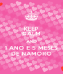 KEEP CALM AND 1 ANO E 5 MESES DE NAMORO - Personalised Poster A4 size