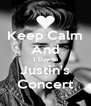 Keep Calm And 1 Day to Justin's Concert - Personalised Poster A4 size