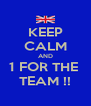 KEEP CALM AND 1 FOR THE  TEAM !! - Personalised Poster A4 size