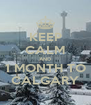 KEEP CALM AND 1 MONTH TO CALGARY - Personalised Poster A4 size