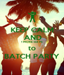 KEEP CALM  AND 1 MORE DAYS to BATCH PARTY - Personalised Poster A4 size