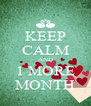 KEEP CALM AND 1 MORE MONTH - Personalised Poster A4 size