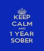 KEEP CALM AND 1 YEAR SOBER - Personalised Poster A4 size