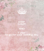KEEP CALM AND 1 year to go for your wedding day - Personalised Poster A4 size