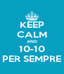 KEEP CALM AND 10-10 PER SEMPRE - Personalised Poster A4 size