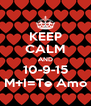 KEEP CALM AND 10-9-15 M+I=Te Amo - Personalised Poster A4 size