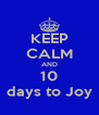 KEEP CALM AND 10 days to Joy - Personalised Poster A4 size