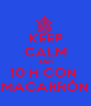 KEEP CALM AND 10 H CON  MACARRÓN - Personalised Poster A4 size