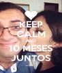 KEEP CALM AND 10 MESES JUNTOS - Personalised Poster A4 size