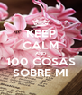KEEP CALM AND 100 COSAS SOBRE MI - Personalised Poster A4 size