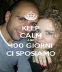 KEEP CALM AND -100 GIORNI  CI SPOSIAMO - Personalised Poster A4 size