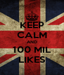 KEEP CALM AND 100 MIL LIKES - Personalised Poster A4 size