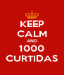 KEEP CALM AND 1000 CURTIDAS - Personalised Poster A4 size