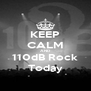 KEEP CALM AND 110dB Rock Today - Personalised Poster A4 size