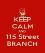 KEEP CALM AND  115 Street BRANCH - Personalised Poster A4 size