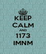 KEEP CALM AND 1173 IMNM - Personalised Poster A4 size