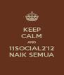 KEEP CALM AND 11SOCIAL2'12 NAIK SEMUA - Personalised Poster A4 size