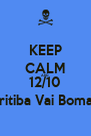 KEEP CALM AND 12/10 Biritiba Vai Bomar! - Personalised Poster A4 size