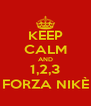 KEEP CALM AND 1,2,3 FORZA NIKÈ - Personalised Poster A4 size