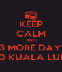 KEEP CALM AND 13 MORE DAYS TO GO KUALA LUMPUR - Personalised Poster A4 size