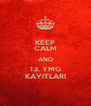 KEEP CALM AND 13. YMG KAYITLARI - Personalised Poster A4 size