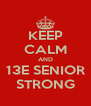 KEEP CALM AND 13E SENIOR STRONG - Personalised Poster A4 size