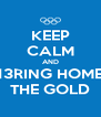 KEEP CALM AND 13RING HOME THE GOLD - Personalised Poster A4 size