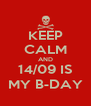 KEEP CALM AND 14/09 IS MY B-DAY - Personalised Poster A4 size