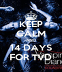 KEEP CALM AND 14 DAYS FOR TVD - Personalised Poster A4 size