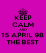 KEEP CALM AND 15 APRIL 98 THE BEST - Personalised Poster A4 size