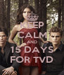 KEEP CALM AND 15 DAYS FOR TVD - Personalised Poster A4 size