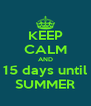 KEEP CALM AND 15 days until SUMMER - Personalised Poster A4 size