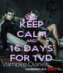 KEEP CALM AND 16 DAYS FOR TVD - Personalised Poster A4 size