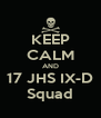 KEEP CALM AND 17 JHS IX-D Squad - Personalised Poster A4 size