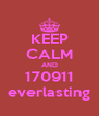 KEEP CALM AND 170911 everlasting - Personalised Poster A4 size
