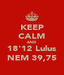 KEEP CALM AND 18'12 Lulus NEM 39,75 - Personalised Poster A4 size