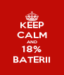 KEEP CALM AND 18% BATERII - Personalised Poster A4 size