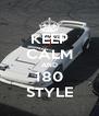 KEEP CALM AND 180 STYLE - Personalised Poster A4 size