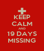 KEEP CALM AND 19 DAYS MISSING - Personalised Poster A4 size
