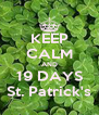 KEEP CALM AND 19 DAYS St. Patrick's - Personalised Poster A4 size