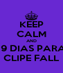 KEEP CALM AND 19 DIAS PARA CLIPE FALL - Personalised Poster A4 size