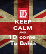 KEEP CALM AND 1D come  To Bahia - Personalised Poster A4 size